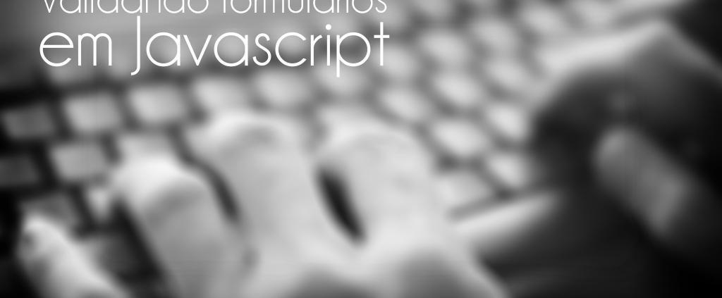 Validando formulários em Javascript