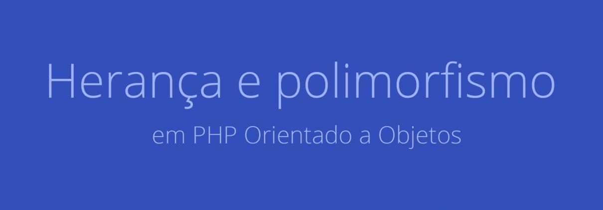 Herança e polimorfismo em PHP Orientado a Objetos