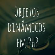 objetos dinâmicos em PHP