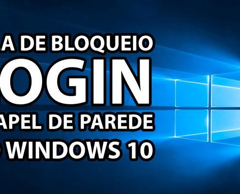 Tela de bloqueio, Login e Papel de Parede do Windows 10