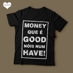 Camiseta Money Que É Good Nóis Num Have Feminina Preta