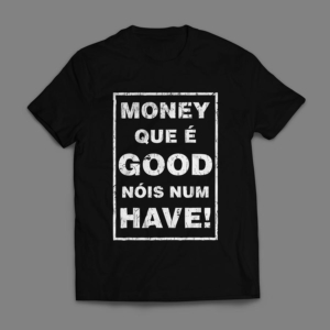 Camiseta Money Que É Good Nóis Num Have Masculina Preta