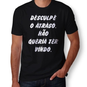 Camiseta Desculpe O Atraso Não Queria Ter Vindo Masculina Capa